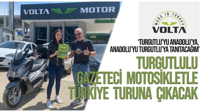 Turgutlulu gazeteci motosikletle Türkiye turuna çıkıyor.